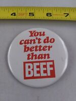Vintage You Can't Do Better Than BEEF Advertising pin button pinback *EE90