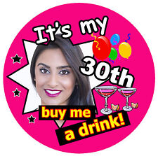 30th BIRTHDAY BADGE (BUY ME A DRINK!) - BIG PERSONALISED BADGE, PHOTO, ANY AGE