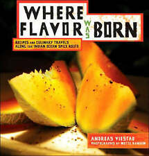 WHERE FLAVOR WAS BORN; RECIPES AND CULINARY TRAVELS ALONG THE INDIAN OCEAN SPICE