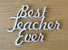 1 x MDF Wooden BEST TEACHER EVER blank craft shape sign plaque topper