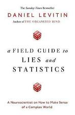 A Field Guide to Lies and Statistics: A Neuroscientist on How to Make Sense of a