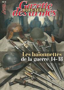 LES BAÏONNETTES DE LA GUERRE 14-18/GAZETTE DES ARMES HS N°18/NEUF