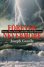Forever Nevermore : Poems, Short Stories, and Other Such Nonsense by Joseph...
