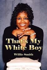That's My White Boy by Willie Smith (2006, Paperback)