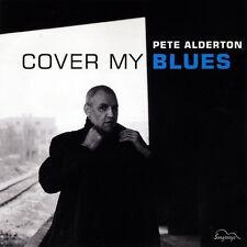 Cover My Blues - Pete Alderton (2013, CD NEUF)