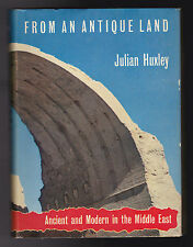 From an Antique Land, Ancient and Modern in the Middle East - Julian Huxley