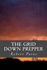 The Grid down Prepper by Robert Paine (2014, Paperback)