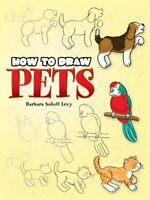 How to Draw Pets (Dover How to Draw) by Barbara Soloff Levy
