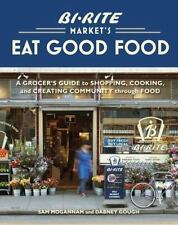 Bi-Rite Market's Eat Good Food : A Grocer's Guide to Shopping, Cooking and...