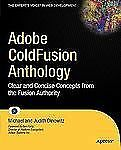 Adobe ColdFusion Anthology: Clear and Concise Concepts from the Fusion Authorit