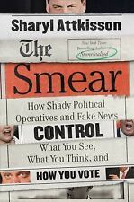 The Smear : How the Secret Art of Character Assassination Controls What You Thin