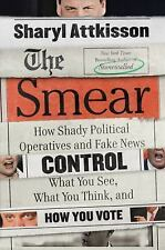 The Smear : How the Secret Art of Character Assassination Controls What You...