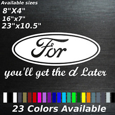 Ford You'll get the D later decal sticker Truck Car F series fiesta fusion joke