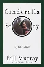 Cinderella Story: My Life in Golf Murray, Bill, Peper, George Hardcover