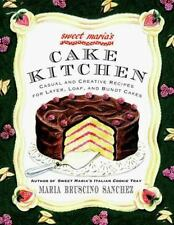 Sweet Maria's Cake Kitchen: Classic and Casual Recipes for Cookies, Cakes, Past