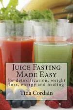 Juice Fasting Made Easy : For Detoxification, Weight Loss, Energy and Healing...