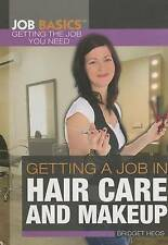 Getting a Job in Hair Care and Makeup (Job Basics: Getting the Job You Need)