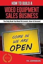 How To Build A Video Equipment Sales Business (Special Edition): The Only Book Y