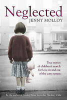 Neglected: True stories of children's search for love in and out of the care sys
