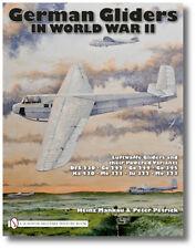 German Gliders in World War II : Luftwaffe Gliders and Their Powered Variants...