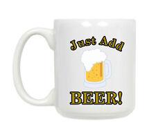 Just Add Beer!  Mug Coffee Cup,Tea Mug,  **FREE SIPPING**
