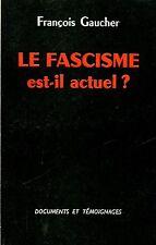 François Gaucher = LE FASCISME EST-IL ACTUEL?