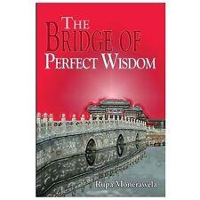 The Bridge of Perfect Wisdom by Rupa Monerawela (2013, Paperback)