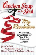 Chicken Soup for the Soul: My Resolution: 101 Stories... Great Ideas for Your Mi