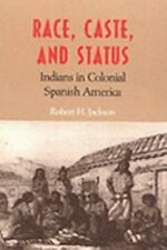Race, Caste, and Status: Indians in Colonial Spanish America, Jackson, Robert H.