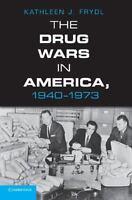 The Drug Wars In America, 1940-1973: By Kathleen J. Frydl