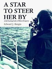 A Star to Steer Her by: A Self-Teaching Guide to Offshore Navigation, Bergin, Ed