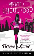 Whats a Ghoul to Do? (Ghost Hunter Mysteries, Book 1) by Victoria Laurie