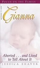 Gianna : Aborted ... and Lived to Tell about It by Jessica Shaver Renshaw...