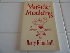 """BOSCO BOOK  """"MUSCLE MOULDING""""   HARRY B. PASCHALL S/C"""