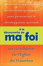 A la d�couverte de Ma Foi : Un Cat�chisme de l'�glise du Nazar�en by John A....
