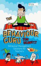 The Behaviour Guru: Behaviour Management Solutions for Teachers,Tom Bennett