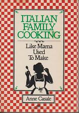 ITALIAN FAMILY COOKING by ANNE CASALE , LIKE MAMA USED TO MAKE