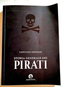 STORIA GENERALE DEI PIRATI -CAPITANO JOHNSON - CAVALLO DI FERRO ROMA 2006