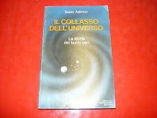 ISAAC ASIMOV:COLLASSO DELL'UNIVERSO.LA STORIA DEI BUCHI NERI.MONDADORI 1978 1aED