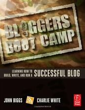 Bloggers Boot Camp: Learning How to Build, Write,