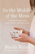 In the Middle of the Mess by Sheila Walsh (2017, Hardcover) Book