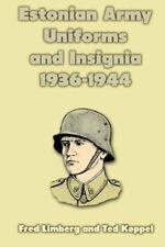 Estonian Army Uniforms And Insignia 1936-1944: By Fred Limberg, Ted Koppel