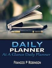 Daily Planner : At a Glance Daily Planner by Frances Robinson (2014, Paperback)
