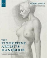 Figurative Artist's Handbook : A Contemporary Guide to Figure Drawing, Painti...