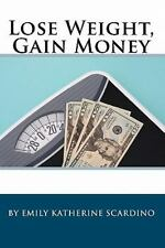 Lose Weight, Gain Money : How to Fatten Your Wallet While Trimming Your...