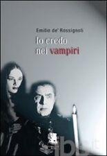 Io credo nei vampiri -  Emilio De'Rossignoli - Gargoyle, 2009 - C
