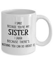 To My Sister Coffee Mug Tea Cup 11 oz Funny I Smile I Laugh Sister Birthday Gift