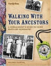 Walking with Your Ancestors : A Genealogist's Guide to Using Maps and Geography