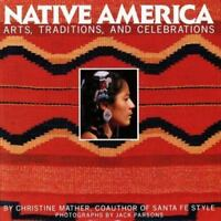 Native America : Arts, Traditions, and Celebrations by Christine Mather