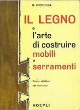 Pieresca - Il Legno e l'Arte di Costruire Mobili e Serramenti  V Edz Hoepli 1985